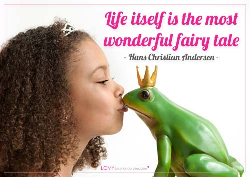 Life itself is the most wonderful fairytale